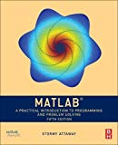 MATLAB: A Practical Introduction to Programming and Problem Solving - 5th Edition - by Stormy Attaway Ph.D.  Boston University - ISBN 9780128154793
