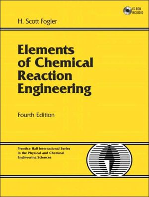 Elements of Chemical Reaction Engineering - 4th Edition - by H. Scott Fogler - ISBN 9780130473943