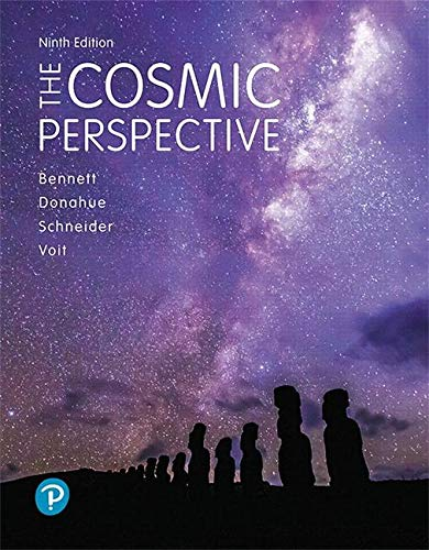 The Cosmic Perspective (9th Edition) - 9th Edition - by Jeffrey O. Bennett, Megan O. Donahue, Nicholas Schneider, Mark Voit - ISBN 9780134874364