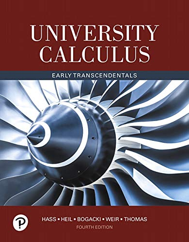 University Calculus: Early Transcendentals (4th Edition) - 4th Edition - by Joel R. Hass, Christopher E. Heil, Przemyslaw Bogacki, Maurice D. Weir, George B. Thomas Jr. - ISBN 9780134995540