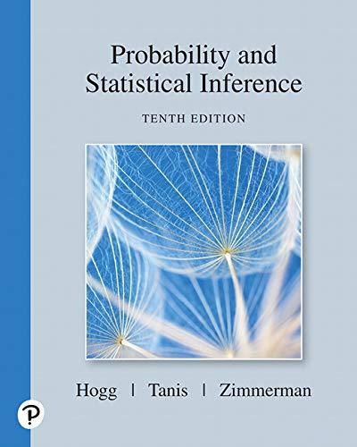 Probability And Statistical Inference (10th Edition) - 10th Edition - by Robert V. Hogg, Elliot Tanis, Dale Zimmerman - ISBN 9780135189399