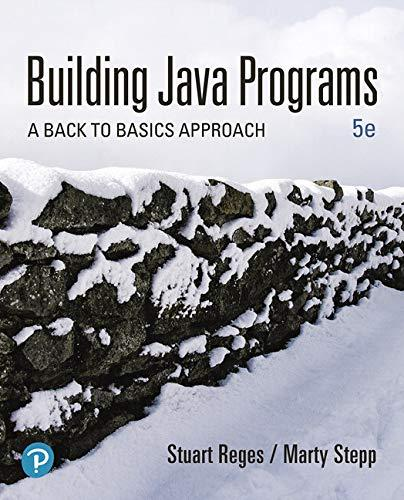 Building Java Programs: A Back To Basics Approach (5th Edition) - 5th Edition - by Stuart Reges, Marty Stepp - ISBN 9780135471944
