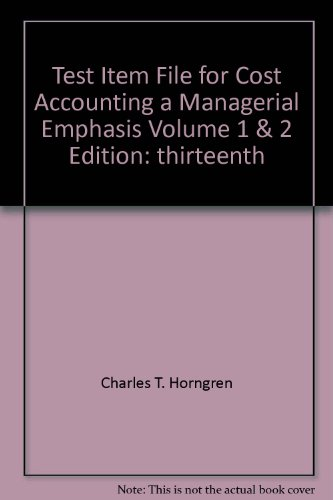 Cost Accounting A Managerial Emphasis 15th Edition Textbook Solutions Bartleby