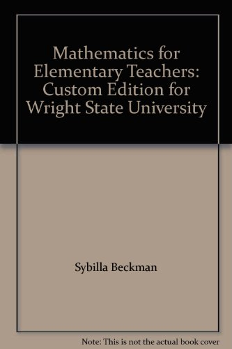 Mathematics For Elementary Teachers: Custom Edition For Wright State University - 1st Edition - by Sybilla Beckman - ISBN 9780558834524