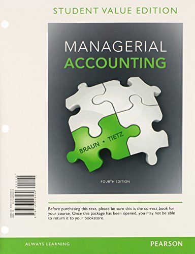 Managerial Accounting, Student Value Edition Plus New Myaccountinglab With Pearson Etext -- Access Card Package (4th Edition) By Braun, Karen W., Tietz, Wendy M. (2014) Loose Leaf - 4th Edition - by Karen Braun And Wendy Tietz - ISBN 9781323028780