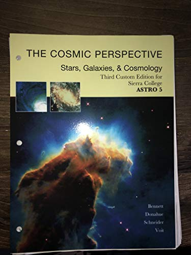 The Cosmic Perspective: Stars, Galaxies, & Cosmology: Third Custom Edition For Sierra College Astro 5 - 1st Edition - by Jeffrey Bennett, Megan Donahue, Nicholas Schneider - ISBN 9781323479124