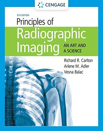 Principles Of Radiographic Imaging: An Art And A Science - 6th Edition - by Richard R. Carlton, Arlene M. Adler, Vesna Balac - ISBN 9781337711067