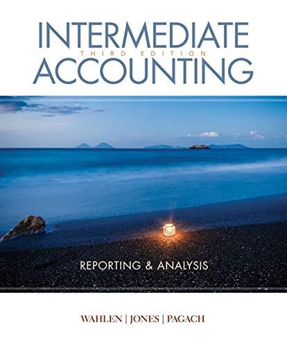 Intermediate Accounting: Reporting And Analysis - 3rd Edition - by James M. Wahlen, Jefferson P. Jones, Donald Pagach - ISBN 9781337788281