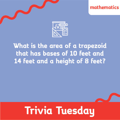What is the area of a Trapezoid that has bases of 10 ft. and 14 ft. and a height of 8 ft?